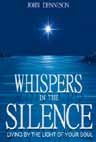 Whispers in the Silence is a guide to understanding why your life is not all you want it to be and how to make it that way.