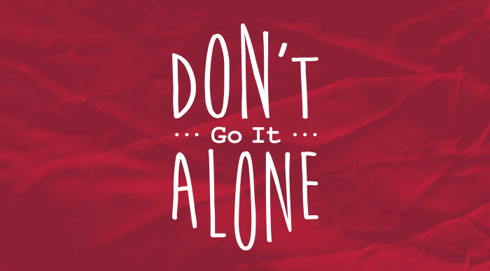 Don't Try To Go It Alone
